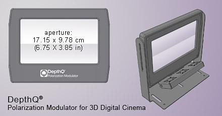 DepthQ® Standard Polarization Modulator for Digital Cinema has an aperture of 6.75 x 3.85 inches (17.15 x 9.78 cm)